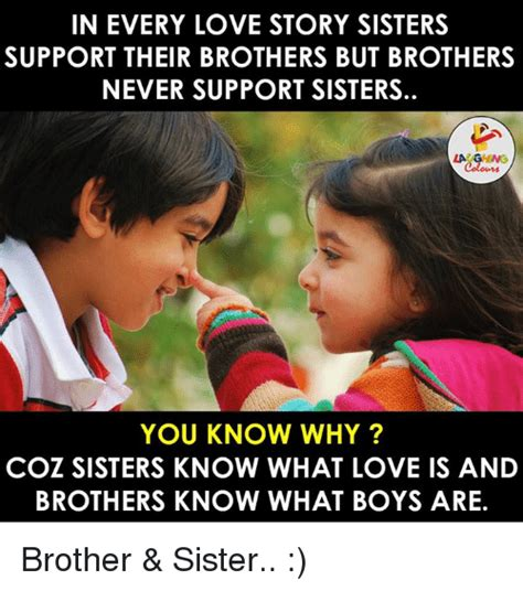 Brother And Sister Memes - in every love story sisters support their brothers but brothers never support sisters la ghing