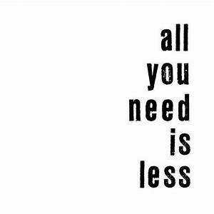 All you need is... Simplicity Minimalist Quotes