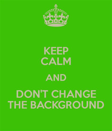 Keep Calm And Don't Change The Background Poster Kristen
