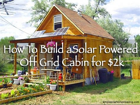 how to build a log cabin yourself plans for solar powered cabin solar powered cabin grid