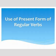Use Of Present Form Of Verbs