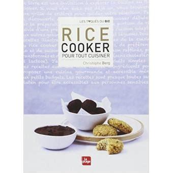cuisiner avec un rice cooker rice cooker pour tout cuisiner broché christophe berg