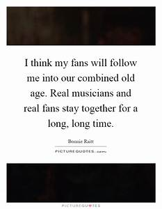 I think my fans... Real Musicians Quotes