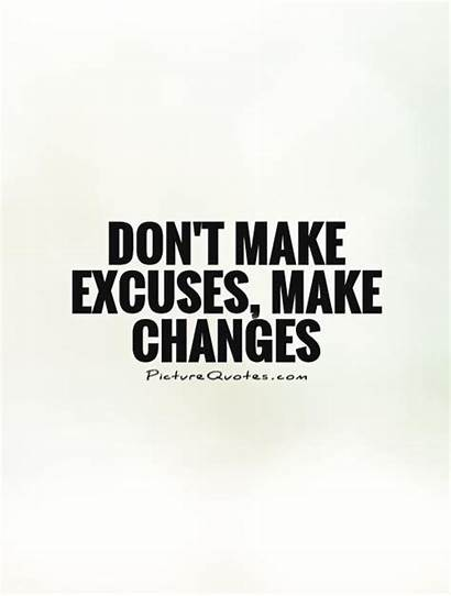 Excuses Dont Quotes Changes Don Quote Change