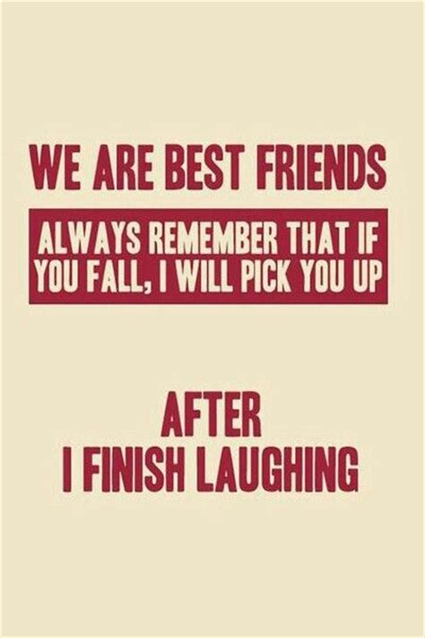 We Are Best Friends Always Remember That If You Fall I