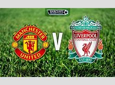 Manchester United vs Liverpool Head To Head Preview