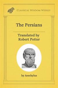 The Persians by Aeschylus - Classical Wisdom Weekly