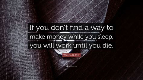 """Warren Buffett Quote """"if You Don't Find A Way To Make"""
