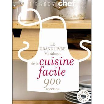 livre sur la cuisine le grand livre marabout de la cuisine facile 900 recettes