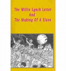 The willie lynch letter the making of a slave for The willie lynch letter book