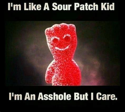 Funny Asshole Memes - 20 best sour patch kids images on pinterest sour patches sour patch kids and hilarious quotes