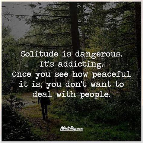 solitude  dangerous  addicting pictures