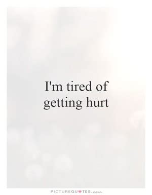 Tired Of Getting My Feelings Hurt Quotes