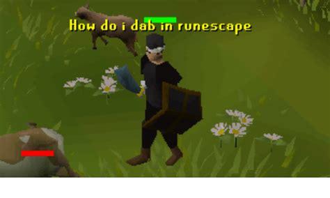 Dank Runescape Memes - how do i dab n runescape runescape meme on sizzle