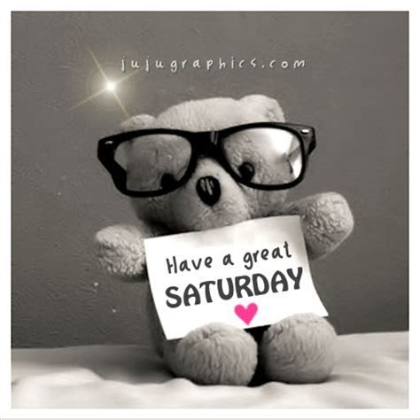 Have a great Saturday 46   Graphics, quotes, comments