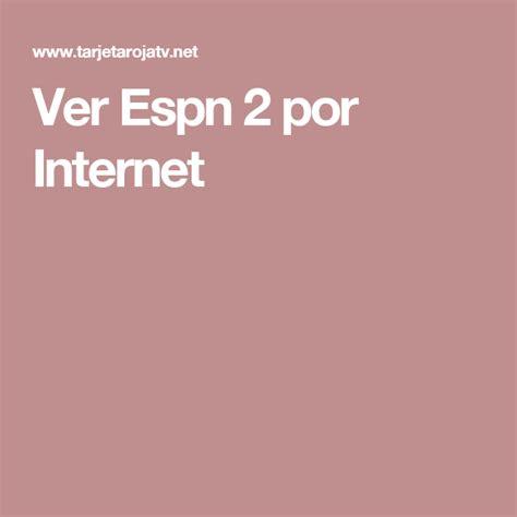 Ver Espn 2 por Internet | Tarjeta roja, Futbol en vivo ...