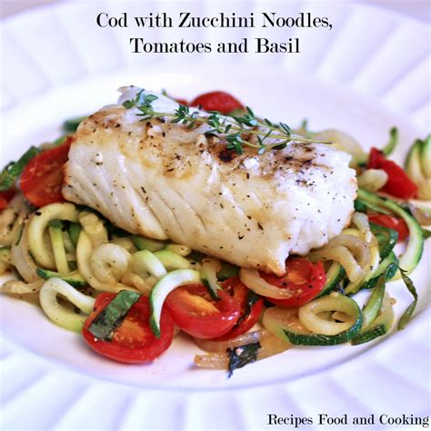 cooking cod cod with zucchini noodles tomatoes and basil recipes food and cooking