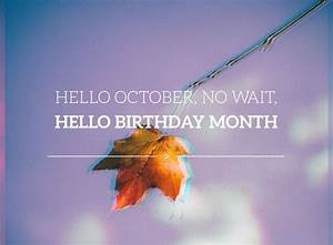 Hello October, No Wait, Hello Birthday Month Pictures ...