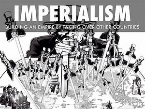 The third main cause of ww1: Imperialism was the desire to ...