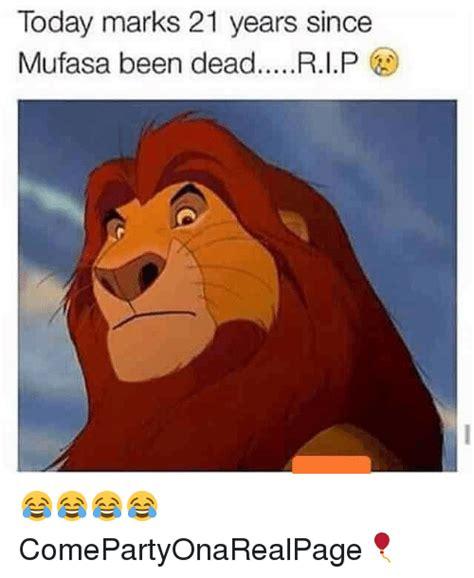 Mufasa Meme - today marks 21 years since mufasa been deadrip comepartyonarealpage mufasa meme on sizzle