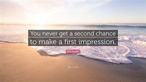 """Will Rogers Quote """"you Never Get A Second Chance To Make"""