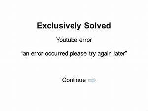 Youtube Error Occurred Please Try Again Later Review ...