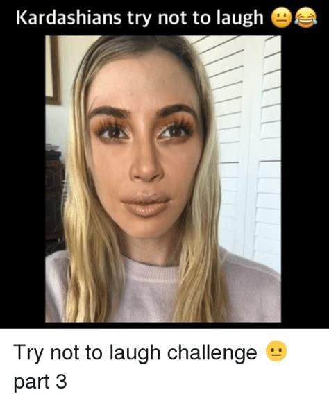 Try Not To Laugh Memes - 25 best memes about kardashians kardashians memes