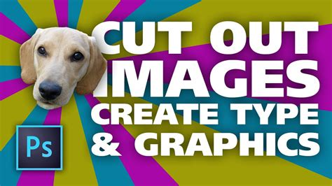 Cut Out Images, Create Graphics & Type (by
