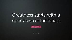 "Simon Sinek Quote: ""Greatness starts with a clear vision ..."