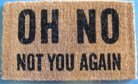 Oh No Not You Again Doormat by Quot Oh No Not You Again Quot Doormat Traditional Doormats