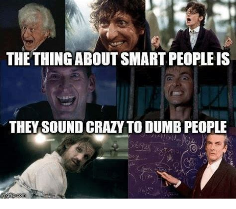 Memes About Crazy People - the thingabout smart people is they sound crazy to dumb people crazy meme on sizzle