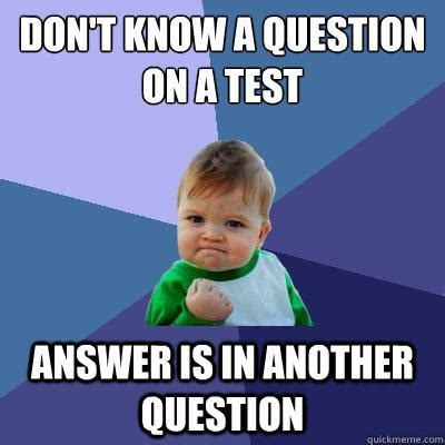 Success Meme - don t know a question on a test answer is in another question success kid quickmeme