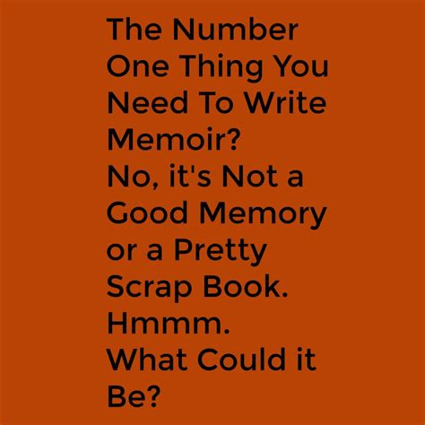 What Do You Need To Write In A Resume by The Number One Thing You Need To Write Memoir