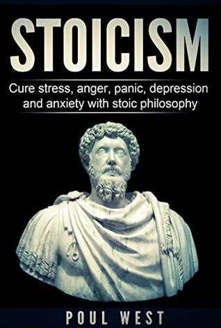 stoicism cure stress anger panic depression  anxiety  stoic philosophy  poul west