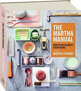 The Martha Manual  How To Do  Almost  Everything