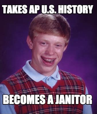 Janitor Meme - meme creator takes ap u s history becomes a janitor meme generator at memecreator org