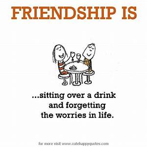 Friendship is, ... Friendship Booze Quotes