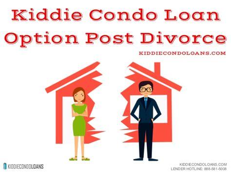 Kiddie Condo Loan Option Post Divorce