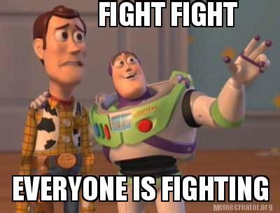 Fighting Memes - meme creator fight fight everyone is fighting meme