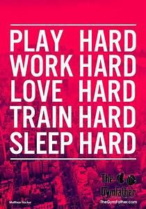 "Quote: ""Play hard, Work hard, Love hard, Train hard, Sleep ..."