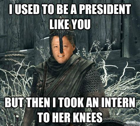 Intern Meme - i used to be a president like you but then i took an intern to her knees adventurous bill
