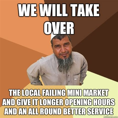Local Memes - we will take over the local failing mini market and give it longer opening hours and an all
