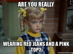 Red Pants Meme - are you really wearing red jeans and a pink top cindy brady meme make a meme