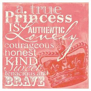 """a true princess is authentic, lovely, courageous, honest"