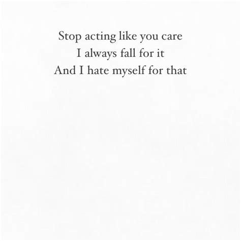 Stop Acting Like You Dont Care Quotes