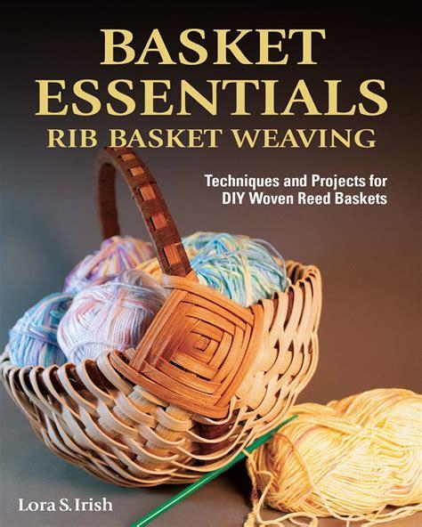 basket essentials rib basket weaving techniques