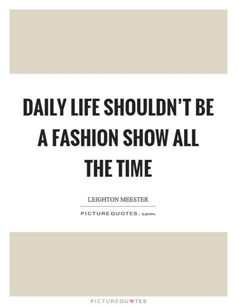 Daily Life Shouldn't Be A Fashion Show All The Time. Dr Seuss Kiss Quotes. Crush Quotes Na Tagalog. Movie Quotes Wall Decals. Harry Potter Unity Quotes. Beautiful Quotes By Mother Teresa. Quotes About Love Confusion. Friday Quotes And Jokes. Sassy Rhyming Quotes