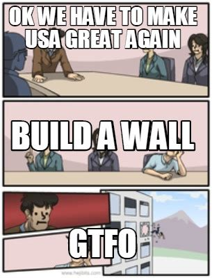 Build A Meme - meme creator ok we have to make usa great again gtfo build a wall meme generator at