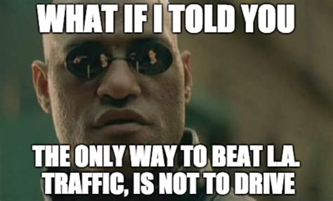 Traffic Meme - 8 things you appreciate about los angeles while sitting home alone on your couch