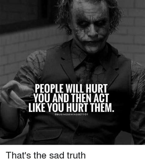 Who Hurt You Meme - people will hurt you and then act like you hurt them qbusinessmindset 101 that s the sad truth